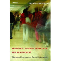 Aboriginal Student Engagement and Achievement: Educational Practices and Cultural Sustainability by Lorenzo Cherubini, 9780774826563