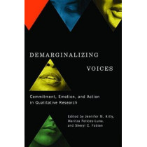 Demarginalizing Voices: Commitment, Emotion, and Action in Qualitative Research by Jennifer M. Kilty, 9780774827973