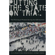 Putting the State on Trial: The Policing of Protest during the G20 Summit by Margaret E. Beare, 9780774828307