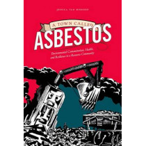 A Town Called Asbestos: Environmental Contamination, Health, and Resilience in a Resource Community by Jessica van Horssen, 9780774828413
