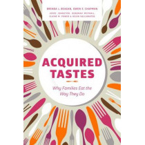 Acquired Tastes: Why Families Eat the Way They Do by Brenda L. Began, 9780774828581