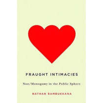 Fraught Intimacies: Non/Monogamy in the Public Sphere by Nathan Rambukkana, 9780774828970