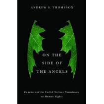 On the Side of the Angels: Canada and the United Nations Commission on Human Rights by Andrew Thompson, 9780774835039