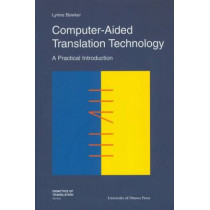 Computer-Aided Translation Technology: A Practical Introduction by Lynne Bowker, 9780776605388
