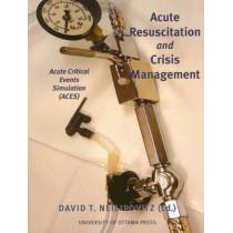 Acute Resuscitation and Crisis Management: Acute Critical Events Simulation (ACES) by David T. Neilipovitz, 9780776605975