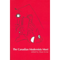 The Canadian Modernists Meet by Dean Irvine, 9780776605999