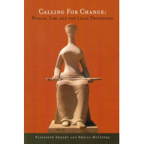 Calling for Change: Women, Law, and the Legal Profession by Sheila McIntyre, 9780776606200