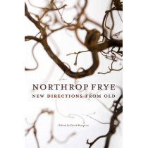 Northrop Frye: New Directions from Old by David Rampton, 9780776606958