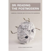 RE: Reading the Postmodern: Canadian Literature and Criticism after Modernism by Robert David Stacey, 9780776607399