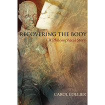 Recovering the Body: A Philosophical Story by Carol Collier, 9780776607993