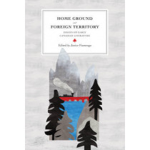 Home Ground and Foreign Territory: Essays on Early Canadian Literature by Janice Fiamengo, 9780776621395