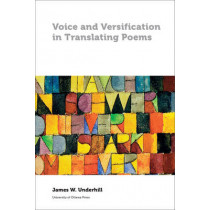 Voice and Versification in Translating Poems by James Underhill, 9780776622774