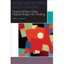 Northrop Frye and Others: Twelve Writers Who Helped Shape His Thinking by Robert D. Denham, 9780776623078