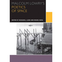 Malcolm Lowry's Poetics of Space by Richard J. Lane, 9780776623405