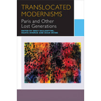 Translocated Modernisms: Paris and Other Lost Generations by Emily Ballantyne, 9780776623801