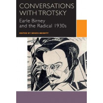 Conversations with Trotsky: Earle Birney and the Radical 1930s by Bruce Nesbitt, 9780776624631