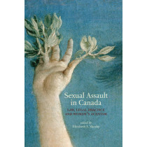 Sexual Assault in Canada: Law, Legal Practice and Women's Activism by Elizabeth A. Sheehy, 9780776630441