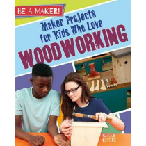 Maker Projects for Kids Who Love Woodworking by Sarah Levete, 9780778725855