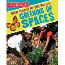 Maker Projects for Kids Who Love Greening Up Spaces by Megan Kopp, 9780778728955