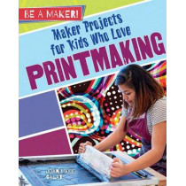 Maker Projects for Kids Who Love Printmaking by Joan Marie Galat, 9780778729020