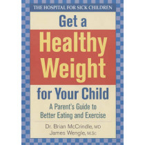 Get a Healthy Weight For Your Child by Brian Mccrindle, 9780778801146