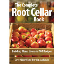 Complete Root Cellar Book: Building Plans, Uses and 100 Recipes by Steve Maxwell, 9780778802433