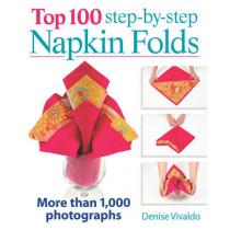 Top 100 Step-By-Step Napkin Folds: More Than 1000 Photographs by Denise Vivaldo, 9780778804239