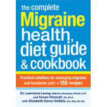 Complete Migraine Health, Diet Guide and Cookbook by Dr. Lawrence Leung, 9780778804543