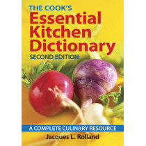 Cook's Essential Kitchen Dictionary: A Complete Culinary Resource by Jacques Rolland, 9780778804949