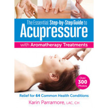Essential Step-By-Step Guide to Acupressure with Aromatherapy Treatments by Karin Parramore, 9780778805465