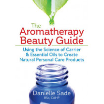 Aromatherapy Beauty Guide by Danielle Sade, 9780778805601