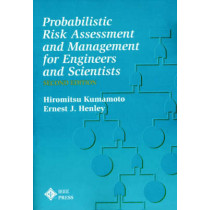 Probablistic Risk Assessment and Management for Engineers and Scientists by Hiromitsu Kumamoto, 9780780360174