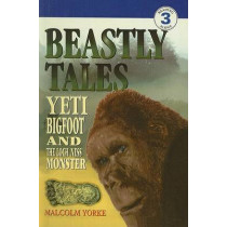 Beastly Tales: Yeti, Bigfoot, and the Loch Ness Monster by Malcolm Yorke, 9780780784635