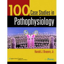 100 Case Studies in Pathophysiology by Harold J. Bruyere, 9780781761451