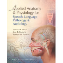 Applied Anatomy and Physiology for Speech-Language Pathology and Audiology by Donald R. Fuller, 9780781788373