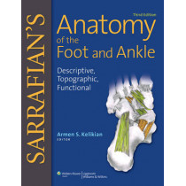 Sarrafian's Anatomy of the Foot and Ankle: Descriptive, Topographic, Functional by Armen S. Kelikian, 9780781797504