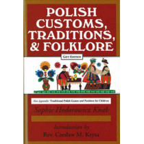 Polish Customs, Traditions and Folklore by Sophie Hodorowicz Knab, 9780781805155