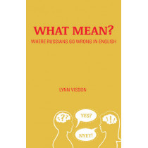 What Mean?: Where Russians Go Wrong in English by Lynn Visson, 9780781813228