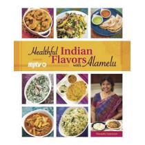 Healthful Indian Flavors with Alamelu by Alamelu Vairavan, 9780781813587