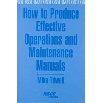 How to Produce Effective Operations and Maintenance Manuals by Mike Tidwell, 9780784400111