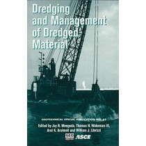 Dredging and Management of Dredged Materials: Proceedings of 3 Sessions Held in Conjunction with Geo-Logan '97 Sponsored by the Soil Properties Committee of the Geo-Institute of ASCE Held in Logan, Utah, July 16-17, 1997 by Jay N. Meegoda, 9780784402542