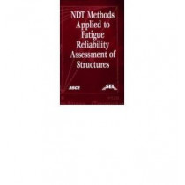 Non-Destructive Test (NDT) Methods Applied to Fatigue Reliability Assesment of Structures by Jamshid Mohammadi, 9780784407424