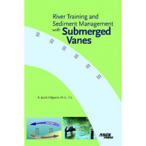 River Training and Sediment Management with Submerged Vanes by A.Jacob Odgaard, 9780784409817