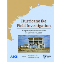 Hurricane Ike Field Investigations: A Report of Field Operations from October 3-6, 2008 by Hurricane Ike Field Assessment Team, 9780784411209