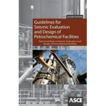 Guidelines for Seismic Evaluation and Design of Petrochemical Facilities by American Society of Civil Engineers, 9780784411407