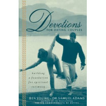 Devotions for Dating Couples: Building a Foundation for Spiritual Intimacy by Ben Young, 9780785267492