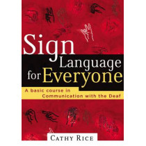 Sign Language for Everyone: A Basic Course in Communication with the Deaf by Cathy Rice, 9780785269861