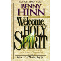 Welcome, Holy Spirit: How you can experience the dynamic work of the Holy Spirit in your life. by Benny Hinn, 9780785271697