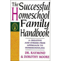 The Successful Homeschool Family Handbook by Dorothy Moore, 9780785281757