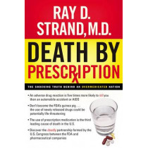 Death By Prescription: The Shocking Truth Behind an Overmedicated Nation by Ray D. Strand, 9780785288282